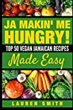 Ja Makin Me Hungry: Top 50 Vegan Jamaican Recipes Made Easy (Cookbook)