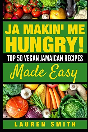 Search : Ja Makin Me Hungry: Top 50 Vegan Jamaican Recipes Made Easy (Cookbook)