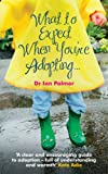 What to Expect When You're Adopting...: A practical guide to the decisions and emotions involved in adoption
