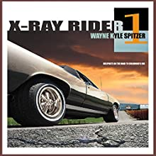 X-Ray Rider 1: Mileposts on the Road to Childhood's End: The X-Ray Rider Trilogy Audiobook by Wayne Kyle Spitzer Narrated by Andrew Garrett