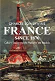 img - for France since 1870: Culture, Society and the Making of the Republic by Charles Sowerwine (2009-01-08) book / textbook / text book