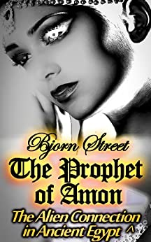 The Prophet of Amon: The Alien Connection in Ancient Egypt ^ (Secret of the Mummy Book 2) by [Street, Bjorn]