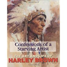 Confessions of a Starving Artist: the Art and Life of Harley Brown