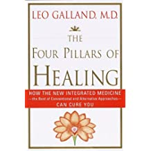 The Four Pillars of Healing: How the New Integrated Medicine- -the Best of Conventional and Alternative Approaches- - Can Cure You by Leo Galland (1997-06-17)
