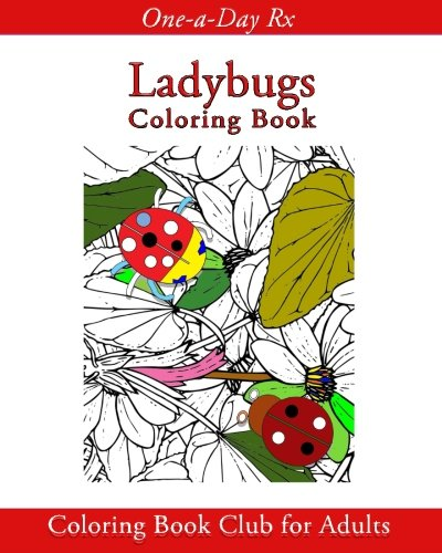 Ladybugs Coloring Book Club For Adults One A Day Rx Volume 18 Preston McCracken 9781535506694 Amazon Books
