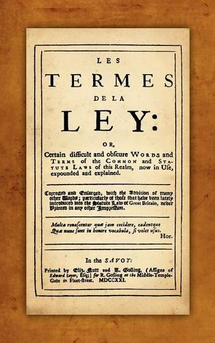 Les Termes de la Ley: Or, Certain Difficult and Obscure Words and Terms of the Common and Statute Laws of This Realm, Now in Use, Expounded and ... French, Romance and Romance Edition) by The Lawbook Exchange, Ltd.