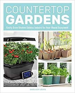 Book Cover: Countertop Gardens: Easily Grow Kitchen Edibles Indoors for Year-Round Enjoyment