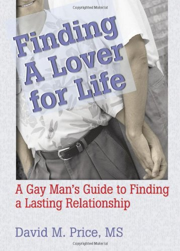 Finding a Lover for Life: A Gay Man's Guide to Finding a Lasting Relationship (Haworth Gay & Lesbian Studies) by Brand: Routledge