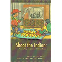 Shoot the Indian: Media, Perspective and Native Truth