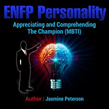 ENFP Personality: Appreciating and Comprehending The Champion (MBTI)
