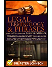 Legal Terminology And Phrases: Master 350+ Essential Business, Enterprise, Commercial and Investment Terms And Phrases Explained With Examples In 10 Minutes A Day
