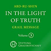 In the Light of Truth: The Grail Message 3 |  Abd-ru-shin