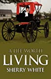 A Life Worth Living, Sherry White, 1600475051