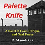 Palette Knife: A Novel of Love, Intrigue, and Nazi Terror | R. Manolakas