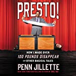 Presto!: How I Made over 100 Pounds Disappear and Other Magical Tales | Penn Jillette