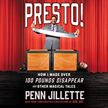 Presto!: How I Made over 100 Pounds Disappear and Other Magical Tales Audiobook by Penn Jillette Narrated by Penn Jillette
