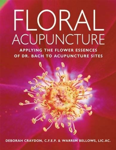 (Floral Acupuncture: Applying the Flower Essences of Dr. Bach to Acupuncture Sites)