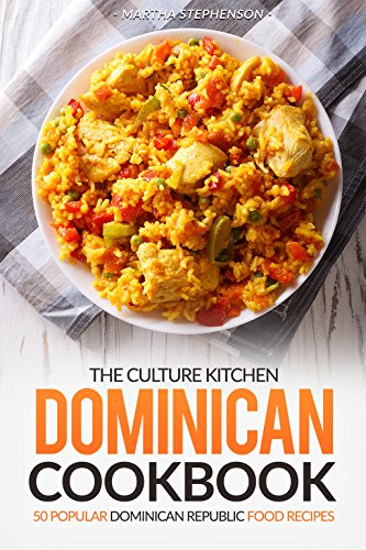 The Culture Kitchen Dominican Cookbook: 50 Popular Dominican Republic Food Recipes by Martha Stephenson