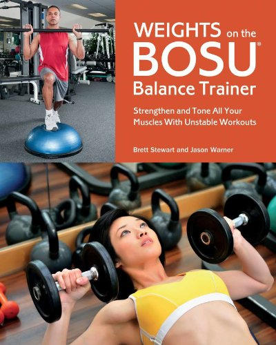 Weights on the BOSU® Balance Trainer: Strengthen and Tone All Your Muscles with Unstable Workouts ()