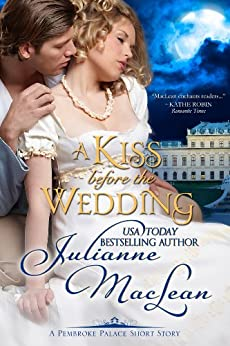 A Kiss Before the Wedding - A Pembroke Palace Short Story by [MacLean, Julianne]