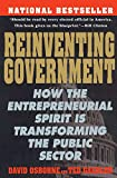 Reinventing Government: How the Entrepreneurial Spirit is Transforming the Public Sector (Plume)