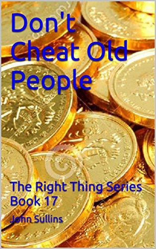 Don't Cheat Old People: The Right Thing Series Book 17 by [Sullins, John]