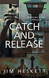 Catch and Release: A Thriller (Micah Reed Book 6)