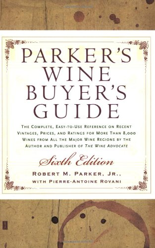 Parker's Wine Buyer's Guide 6th Edition: The Complete, Easy-to-Use Reference on Recent Vintages, Prices, and Ratings for