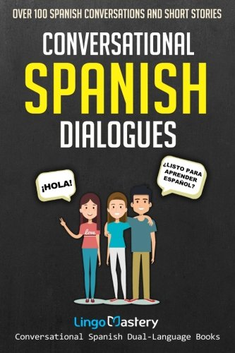Conversational Spanish Dialogues: Over 100 Spanish Conversations and Short Stories (Conversational Spanish Dual Language Books) (Volume 1) by CreateSpace Independent Publishing Platform