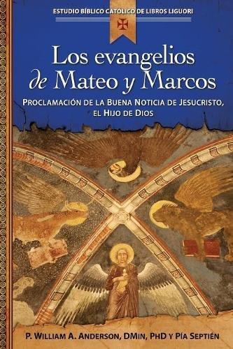 Download Los evangelios de Mateo y Marcos: Proclamación de la Buena Noticia de Jesucristo, el Hijo de Dios (Estudio Biblico Catolico de Libros Liguori) (Spanish Edition) PDF