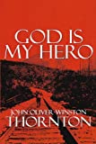 God Is My Hero, John Thornton, 149126537X