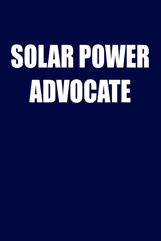 Download Solar Power Advocate: Solar Power Environmentalist Gifts. Novelty Renewable Energy Blank Notebook, Journal. pdf epub