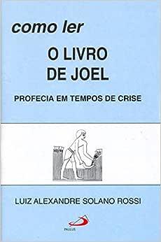 Como ler o Livro de Joel: Profecia em Tempos de Crise