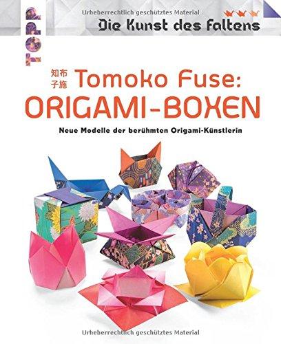 Tomoko Fuse: Origami-Boxen (Die Kunst des Faltens): Neue Modelle der berühmten Origamikünstlerin