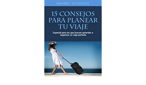 Amazon.com: 15 consejos para planear tu viaje (Spanish Edition) eBook: Vittorio Calvetti, Ana Laura Laglere: Kindle Store