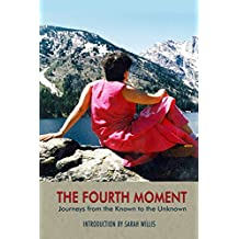 The Fourth Moment: Journeys from the Known to the Unknown, A Memoir
