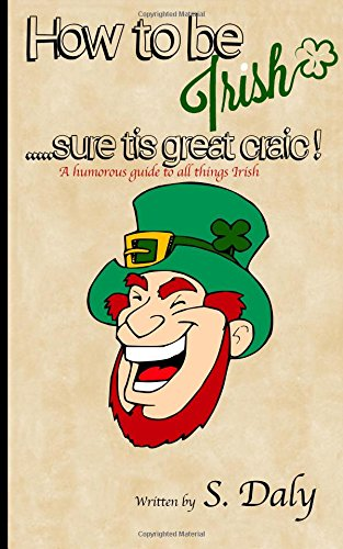 Download How to be Irish...sure tis great craic!: A humourous guide to all things Irish PDF