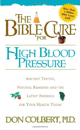 The Bible Cure for High Blood Pressure: Ancient Truths, Natural Remedies and the Latest Findings for Your Health Today (New Bible Cure (Siloam))