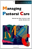 Managing Pastoral Care, Mike Calvert and Jenny Henderson, 0304700681