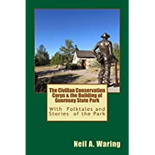 The Civilian Conservation Corps & the Building of Guernsey State Park: With Folktales and Stories of the Park