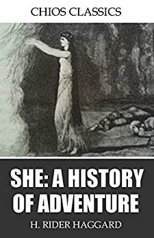 She: A History of Adventure by [H. Rider Haggard]