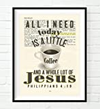 All I need today is a little coffee and a whole lot of Jesus - Philippians 4:19 Vintage Bible verse wall ART PRINT, UNFRAMED, Christian page wall decor poster gift, 8x10 inches