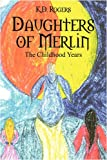 Daughters of Merlin, K. D. Rogers, 1432733524