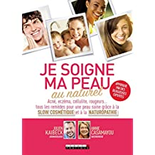Je soigne ma peau au naturel: Acné, eczéma, cellulite, rougeurs... tous les remèdes pour une peau saine grâce à la slow cosmétique et à la naturopathie (VOILIERS) (French Edition)