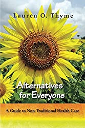 Alternatives for Everyone: A Guide to Non-Traditional Health Care