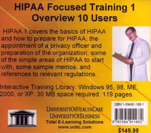 HIPAA Focused Training 1 Ten Users: HIPAA Regulations, HIPAA Training, HIPAA Compliance, and HIPAA Security for the Administrator of a HIPAA Program, ... Officers, and Practice Administrators (No. 1) by UniversityOfHealthCare