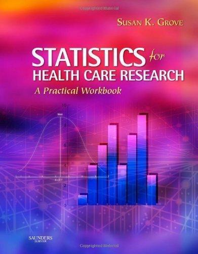 Download Statistics for Health Care Research: A Practical Workbook, 1e 1st (first) Edition by Grove PhD RN ANP-BC GNP-BC, Susan K. published by Saunders (2007) pdf