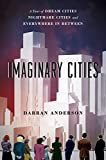 capa de Imaginary Cities: A Tour of Dream Cities, Nightmare Cities, and Everywhere in Between