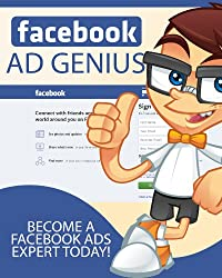 Facebook Ad Genius: Become a Facebook Ads Expert Today (English Edition)