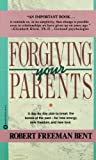 Forgiving Parents, Robert Freeman Bent, 0446391425